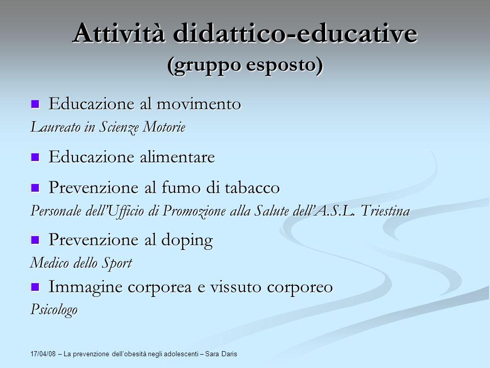 17/04/08 – La prevenzione dellobesità negli adolescenti – Sara Daris Attività didattico-educative (gruppo esposto) Educazione al movimento Educazione