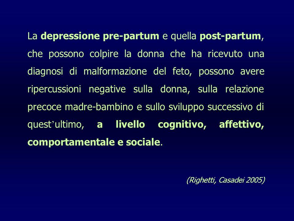 Diagnosi di malformazione fetale=evento cataclismatico sentimenti di angoscia confusione perdita della razionalita depressione ansia negazione sentime