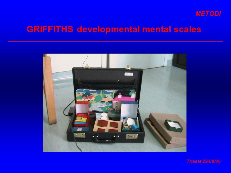 Trieste 29/09/06 GRIFFITHS developmental mental scales METODI