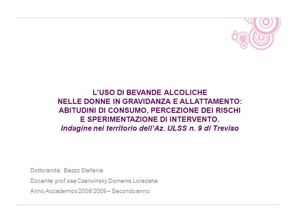 LUSO DI BEVANDE ALCOLICHE NELLE DONNE IN GRAVIDANZA E ALLATTAMENTO: ABITUDINI DI CONSUMO, PERCEZIONE DEI RISCHI E SPERIMENTAZIONE DI INTERVENTO. Indag