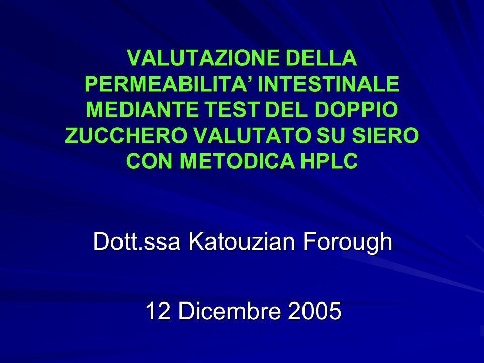 VALUTAZIONE DELLA PERMEABILITA INTESTINALE MEDIANTE TEST DEL DOPPIO ZUCCHERO VALUTATO SU SIERO CON METODICA HPLC Dott.ssa Katouzian Forough 12 Dicembr