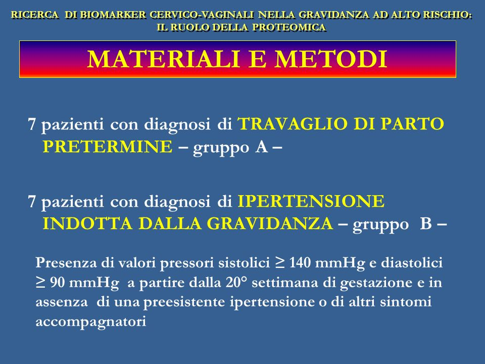 7 pazienti con diagnosi di TRAVAGLIO DI PARTO PRETERMINE – gruppo A – 7 pazienti con diagnosi di IPERTENSIONE INDOTTA DALLA GRAVIDANZA – gruppo B – Pr