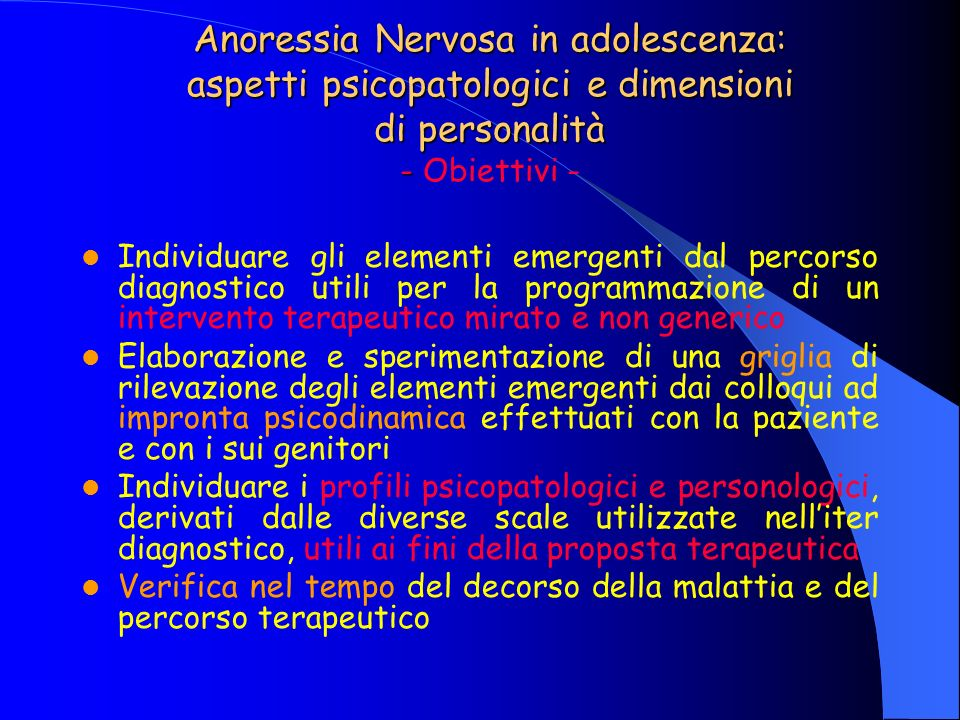 Anoressia Nervosa in adolescenza: aspetti psicopatologici e dimensioni di personalità - Metodi Anoressia Nervosa in adolescenza: aspetti psicopatologici e dimensioni di personalità - Metodi (1) - 1.