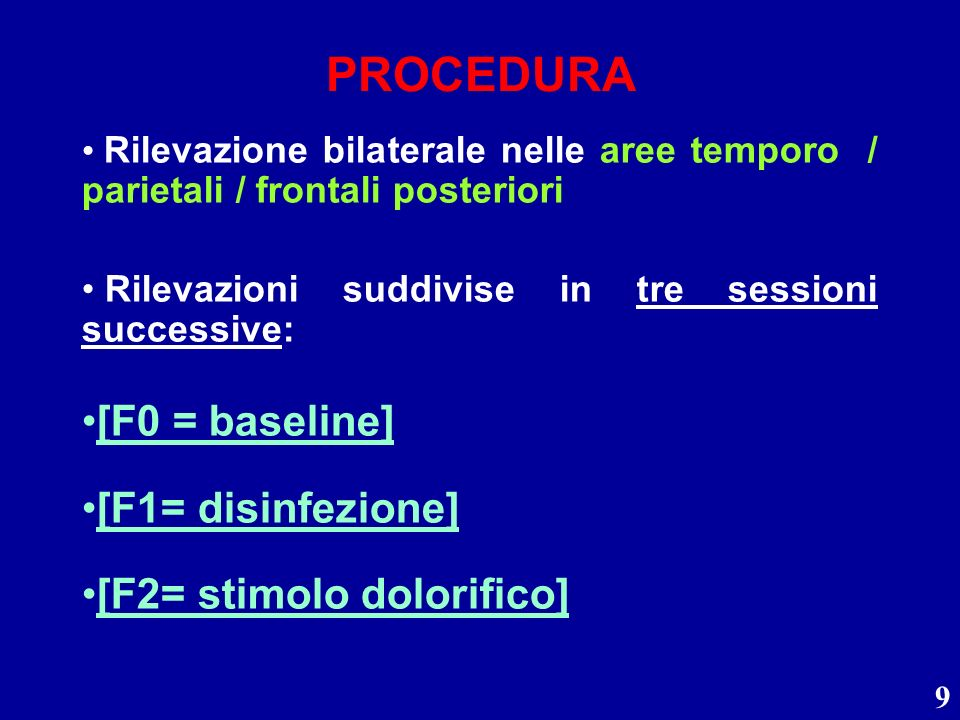 9 PROCEDURA Rilevazione bilaterale nelle aree temporo / parietali / frontali posteriori Rilevazioni suddivise in tre sessioni successive: [F0 = baseli