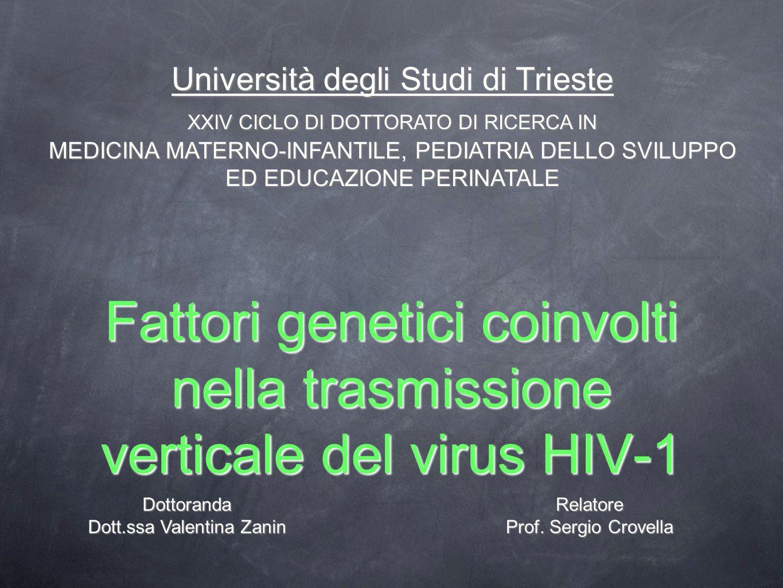 Fattori genetici coinvolti nella trasmissione verticale del virus HIV-1 Dottoranda Dott.ssa Valentina Zanin Relatore Prof. Sergio Crovella Università