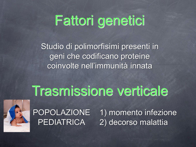 Fattori genetici Trasmissione verticale Studio di polimorfisimi presenti in geni che codificano proteine coinvolte nellimmunità innata 1) momento infe