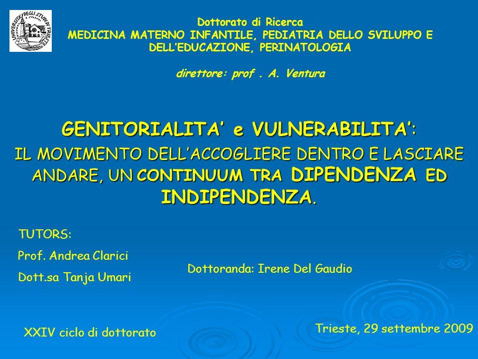 Dottorato di Ricerca MEDICINA MATERNO INFANTILE, PEDIATRIA DELLO SVILUPPO E DELLEDUCAZIONE, PERINATOLOGIA direttore: prof. A. Ventura GENITORIALITA e
