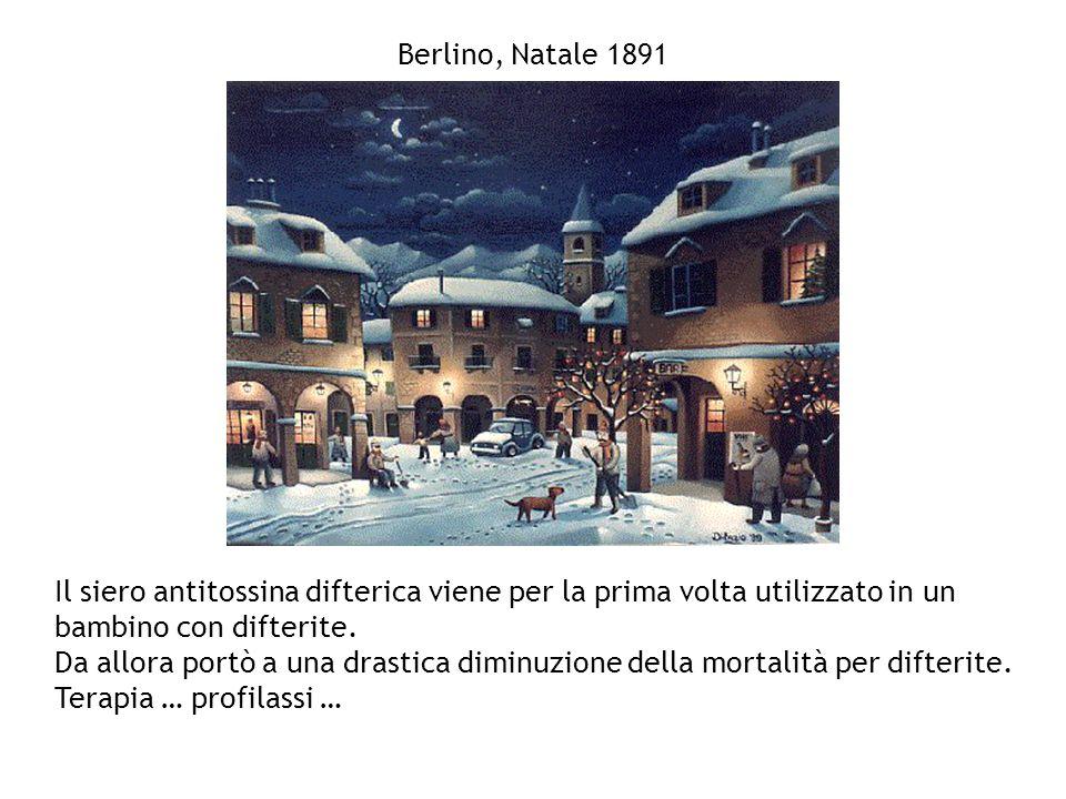 Berlino, Natale 1891 Il siero antitossina difterica viene per la prima volta utilizzato in un bambino con difterite. Da allora portò a una drastica di
