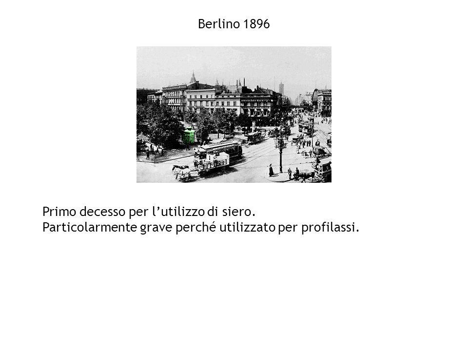Berlino 1896 Primo decesso per lutilizzo di siero. Particolarmente grave perché utilizzato per profilassi.