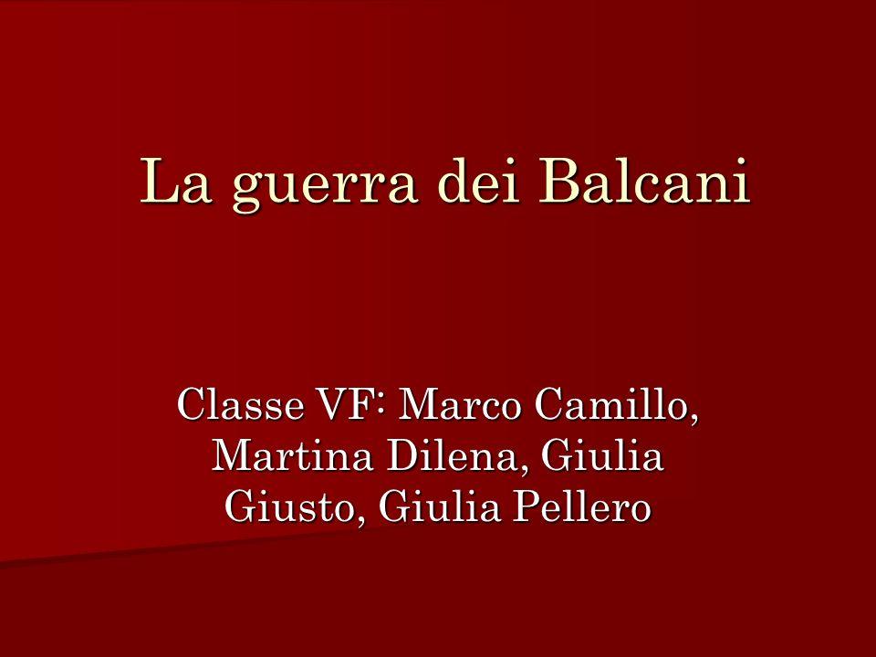 La guerra dei Balcani Classe VF: Marco Camillo, Martina Dilena, Giulia Giusto, Giulia Pellero