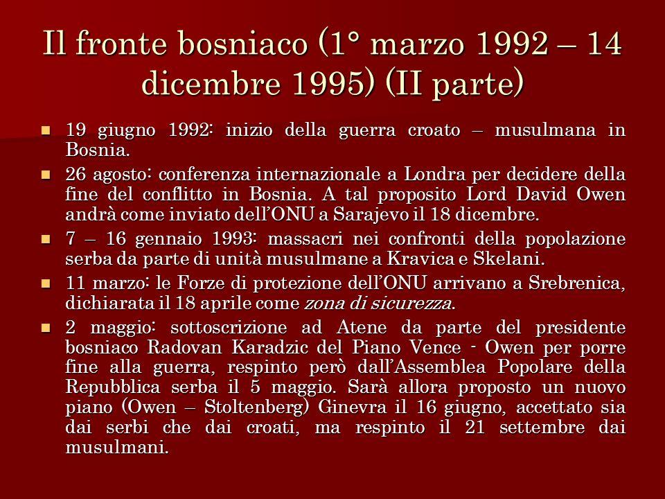 Il fronte bosniaco (1° marzo 1992 – 14 dicembre 1995) (II parte) 19 giugno 1992: inizio della guerra croato – musulmana in Bosnia. 19 giugno 1992: ini