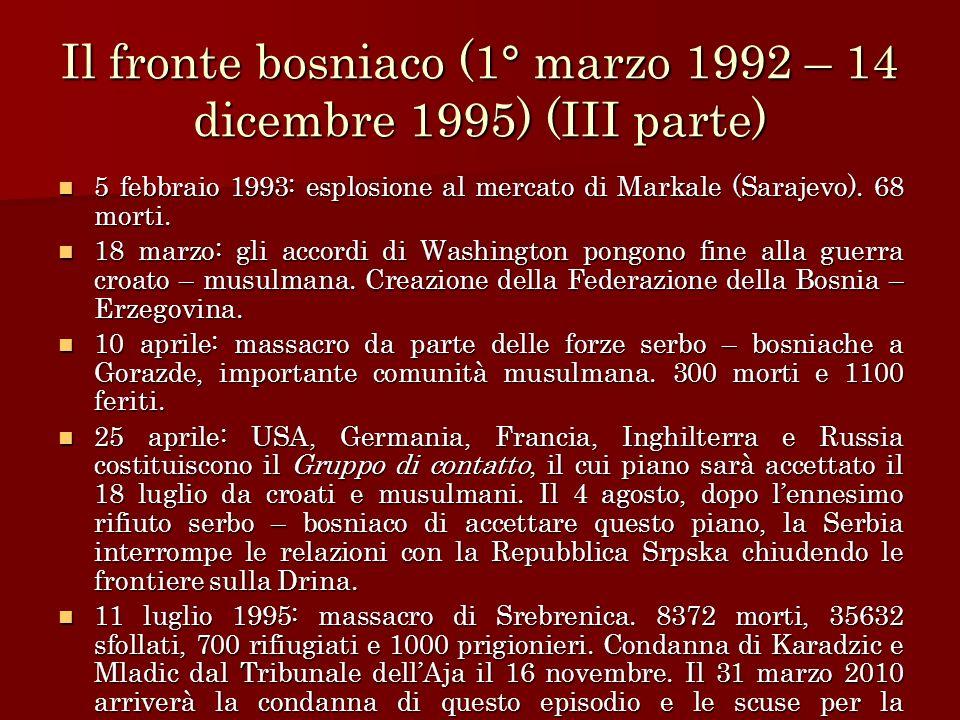 Il fronte bosniaco (1° marzo 1992 – 14 dicembre 1995) (III parte) 5 febbraio 1993: esplosione al mercato di Markale (Sarajevo). 68 morti. 5 febbraio 1