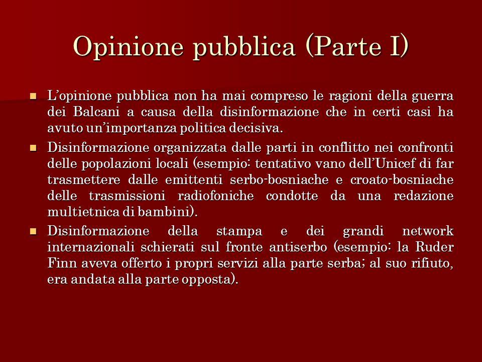 Opinione pubblica (Parte I) Lopinione pubblica non ha mai compreso le ragioni della guerra dei Balcani a causa della disinformazione che in certi casi