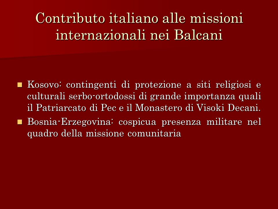 Contributo italiano alle missioni internazionali nei Balcani Kosovo: contingenti di protezione a siti religiosi e culturali serbo-ortodossi di grande