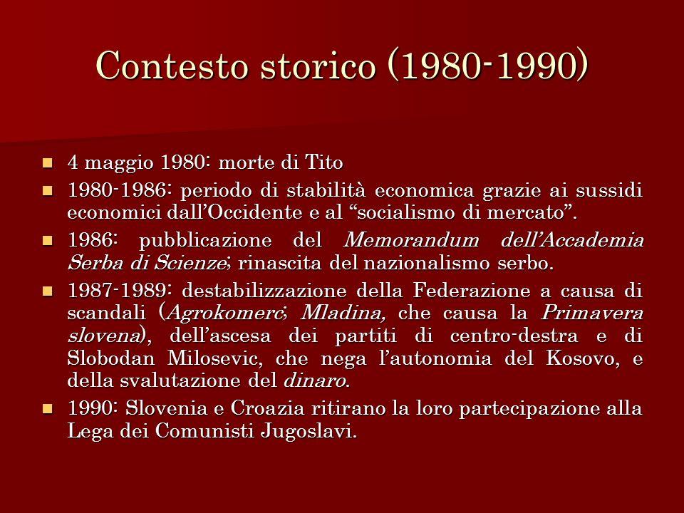 Contesto storico (1980-1990) 4 maggio 1980: morte di Tito 4 maggio 1980: morte di Tito 1980-1986: periodo di stabilità economica grazie ai sussidi eco