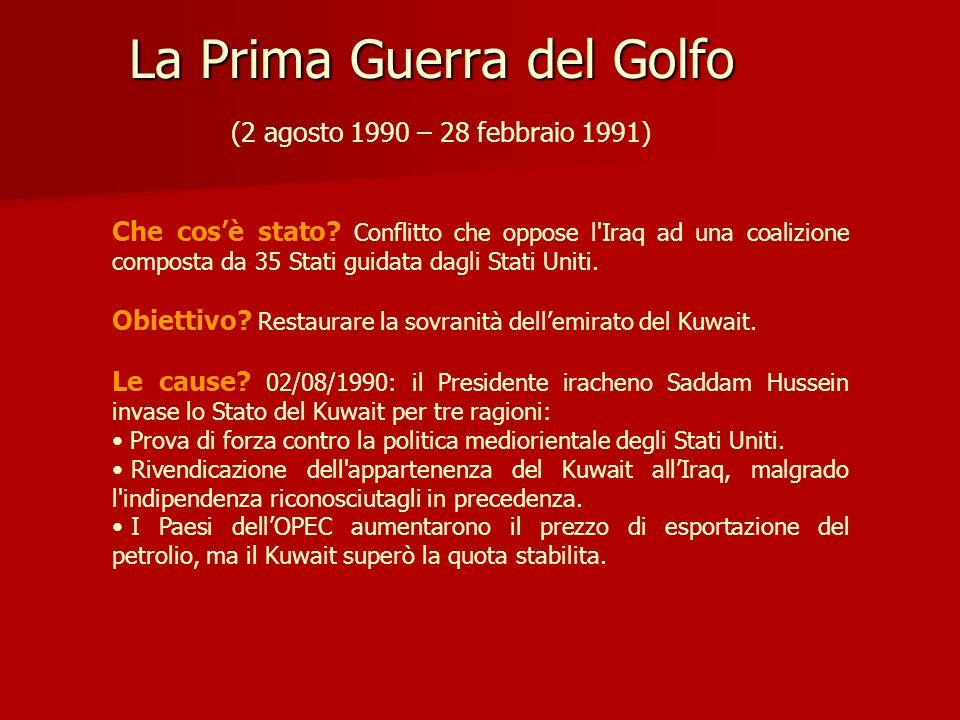 La Prima Guerra del Golfo La Prima Guerra del Golfo (2 agosto 1990 – 28 febbraio 1991) Che cosè stato? Conflitto che oppose l'Iraq ad una coalizione c