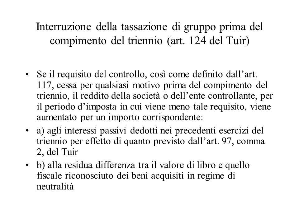 Interruzione della tassazione di gruppo prima del compimento del triennio (art. 124 del Tuir) Se il requisito del controllo, così come definito dallar