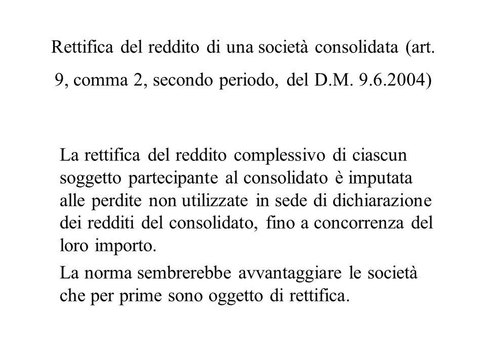 Rettifica del reddito di una società consolidata (art. 9, comma 2, secondo periodo, del D.M. 9.6.2004) La rettifica del reddito complessivo di ciascun