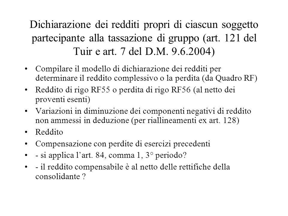 Dichiarazione dei redditi propri di ciascun soggetto partecipante alla tassazione di gruppo (art. 121 del Tuir e art. 7 del D.M. 9.6.2004) Compilare i