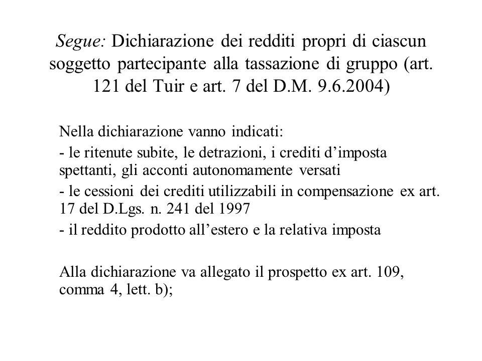 Segue: Dichiarazione dei redditi propri di ciascun soggetto partecipante alla tassazione di gruppo (art. 121 del Tuir e art. 7 del D.M. 9.6.2004) Nell