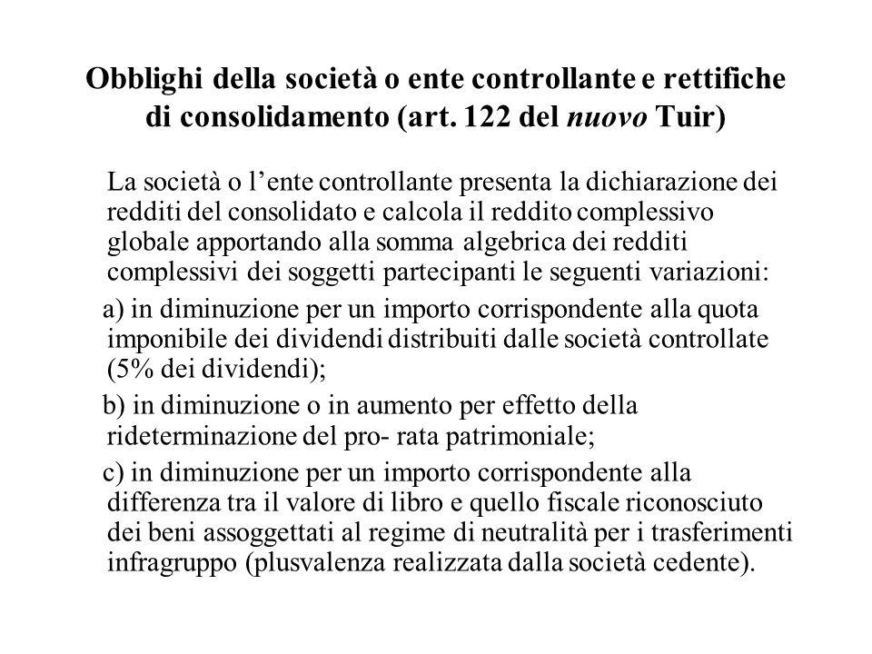 Obblighi della società o ente controllante e rettifiche di consolidamento (art. 122 del nuovo Tuir) La società o lente controllante presenta la dichia
