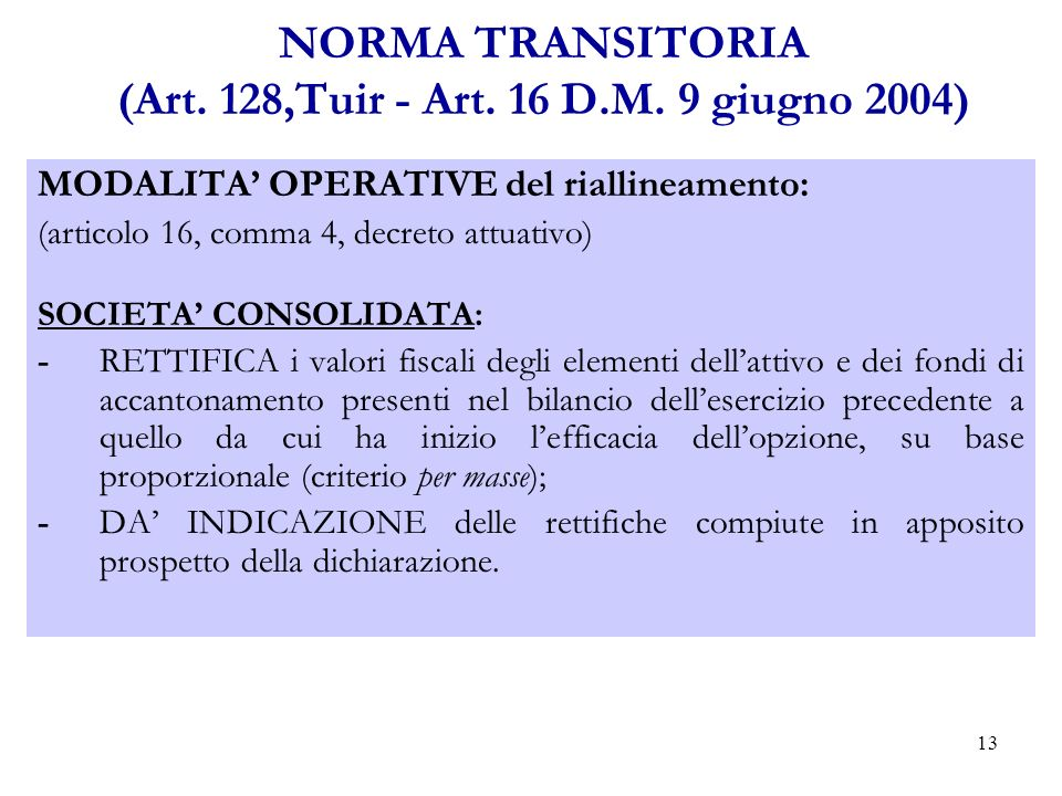 13 NORMA TRANSITORIA (Art. 128,Tuir - Art. 16 D.M.