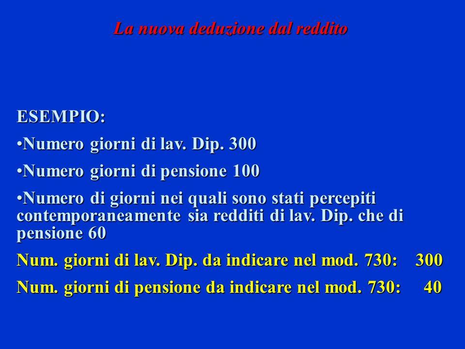 ESEMPIO: Numero giorni di lav. Dip. 300Numero giorni di lav. Dip. 300 Numero giorni di pensione 100Numero giorni di pensione 100 Numero di giorni nei