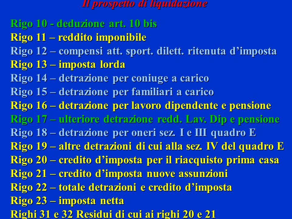 Il prospetto di liquidazione Rigo 10 - deduzione art. 10 bis Rigo 11 – reddito imponibile Rigo 12 – compensi att. sport. dilett. ritenuta dimposta Rig