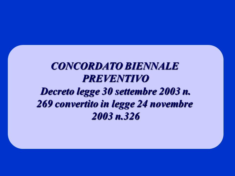 CONCORDATO BIENNALE PREVENTIVO Decreto legge 30 settembre 2003 n. 269 convertito in legge 24 novembre 2003 n.326