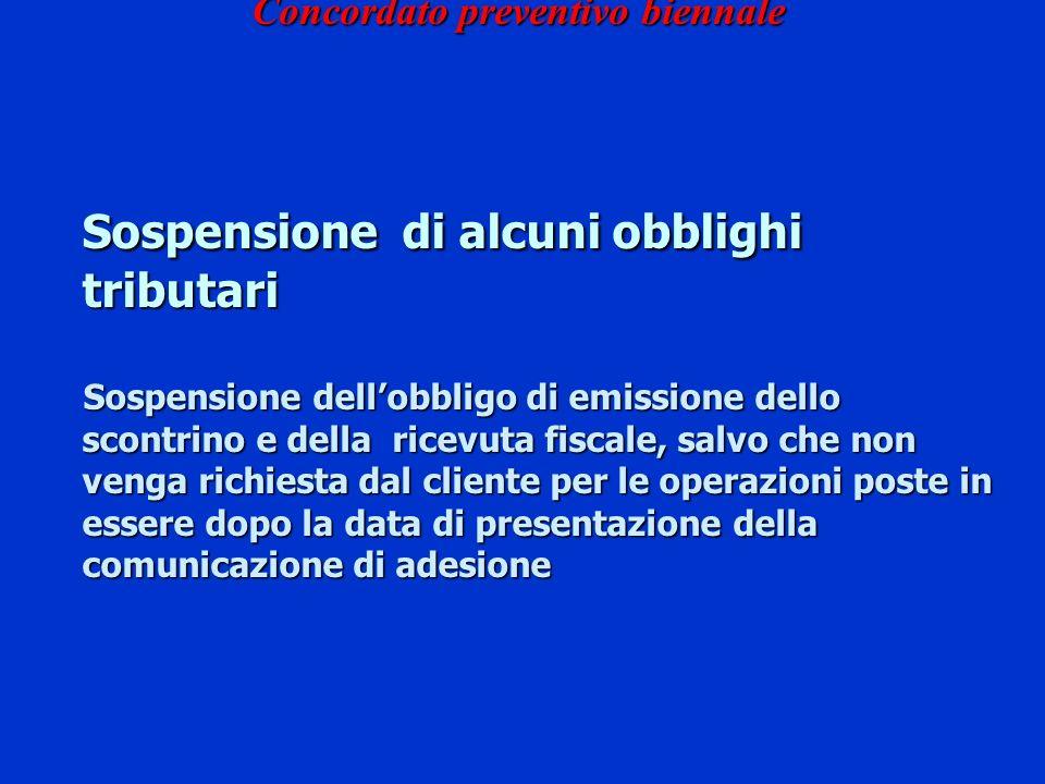 Concordato preventivo biennale Sospensione di alcuni obblighi tributari Sospensione dellobbligo di emissione dello scontrino e della ricevuta fiscale,