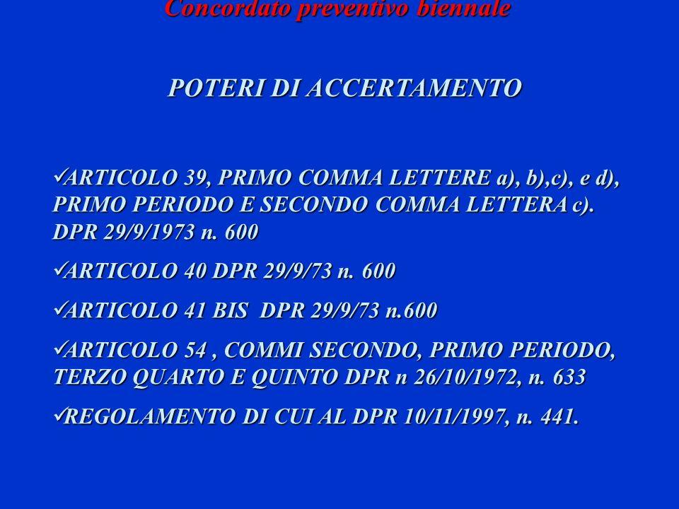 Concordato preventivo biennale POTERI DI ACCERTAMENTO ARTICOLO 39, PRIMO COMMA LETTERE a), b),c), e d), PRIMO PERIODO E SECONDO COMMA LETTERA c). DPR