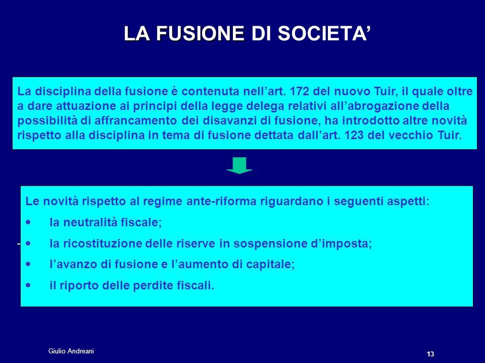 Giulio Andreani 13 LA FUSIONE LA FUSIONE DI SOCIETA La disciplina della fusione è contenuta nellart.