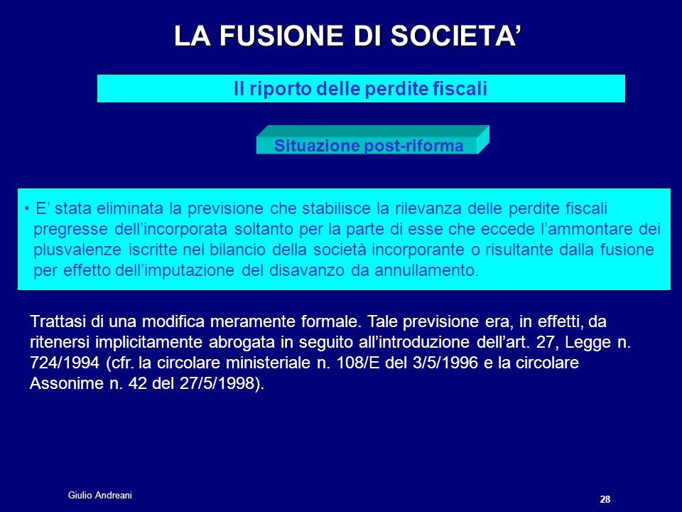 Giulio Andreani 28 LA FUSIONE DI SOCIETA Il riporto delle perdite fiscali Situazione post-riforma Trattasi di una modifica meramente formale.