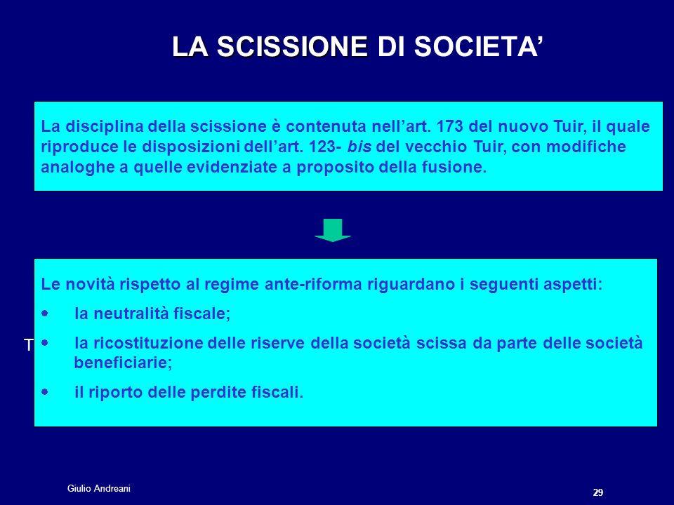 Giulio Andreani 29 LA SCISSIONE LA SCISSIONE DI SOCIETA La disciplina della scissione è contenuta nellart.