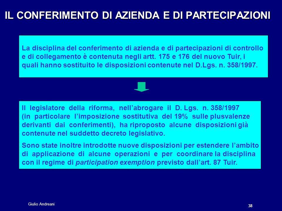 Giulio Andreani 38 IL CONFERIMENTO DI AZIENDA E DI PARTECIPAZIONI La disciplina del conferimento di azienda e di partecipazioni di controllo e di collegamento è contenuta negli artt.