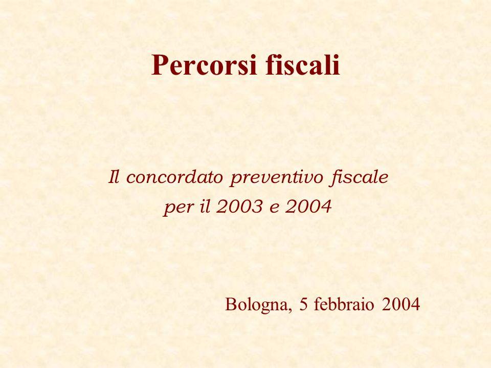 Percorsi fiscali Il concordato preventivo fiscale per il 2003 e 2004 Bologna, 5 febbraio 2004
