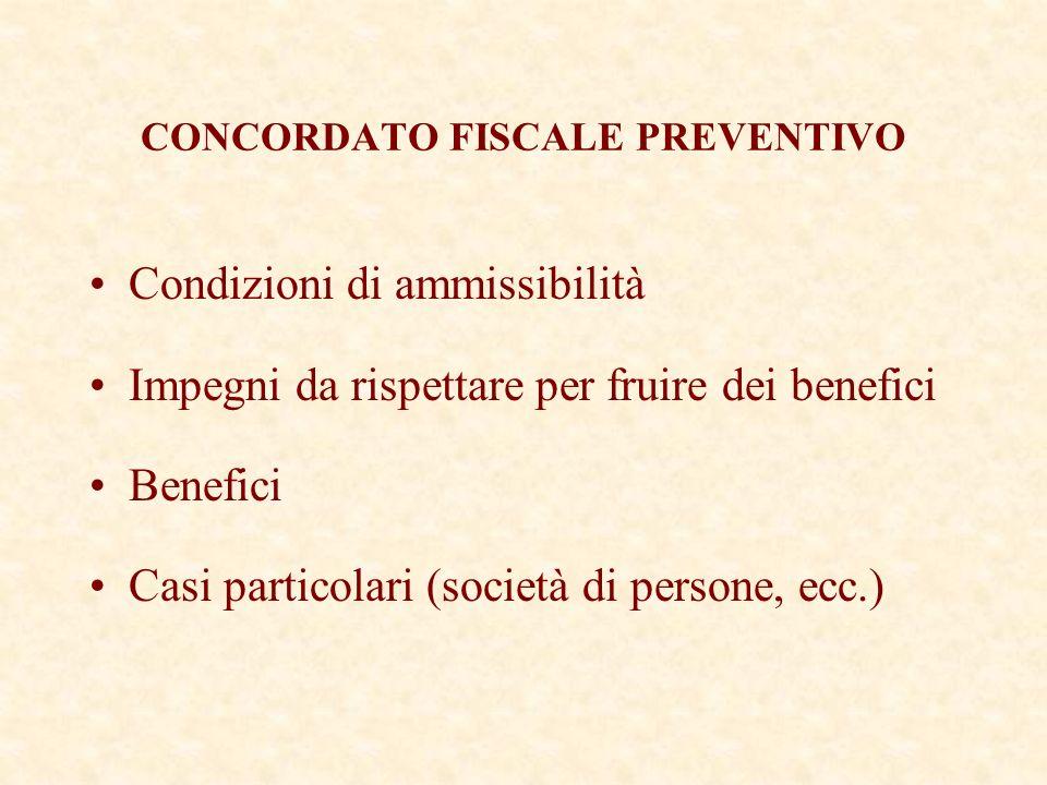 CONCORDATO FISCALE PREVENTIVO Condizioni di ammissibilità Impegni da rispettare per fruire dei benefici Benefici Casi particolari (società di persone, ecc.)