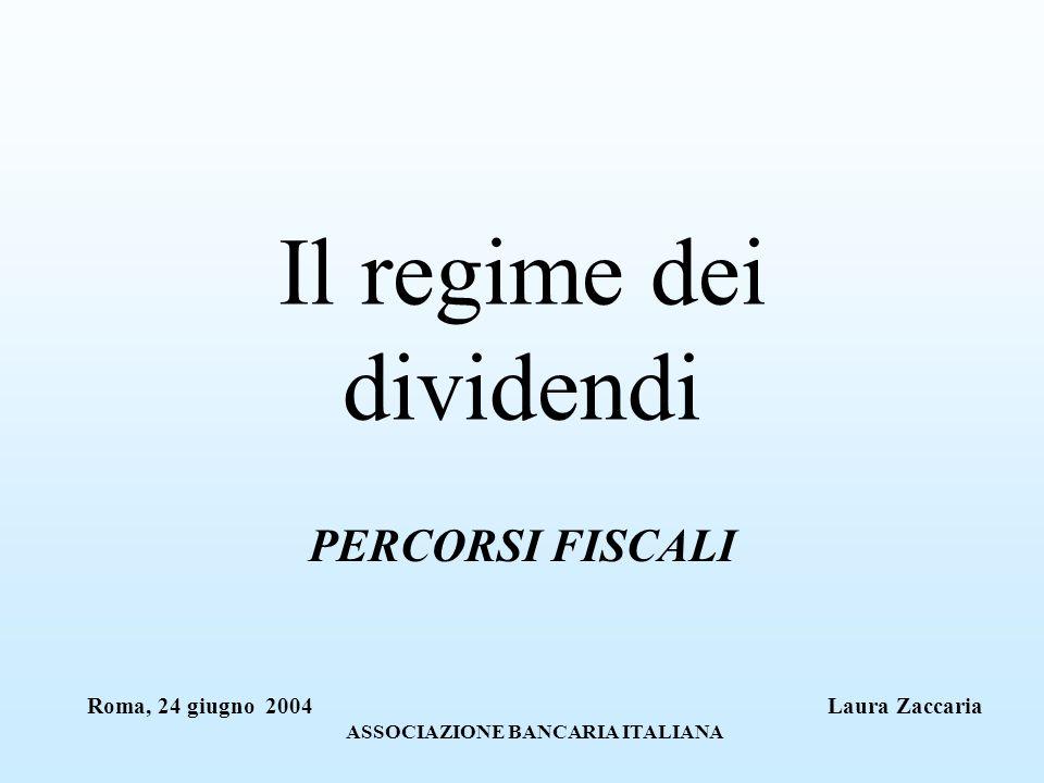 Il regime dei dividendi PERCORSI FISCALI Roma, 24 giugno 2004 Laura Zaccaria ASSOCIAZIONE BANCARIA ITALIANA