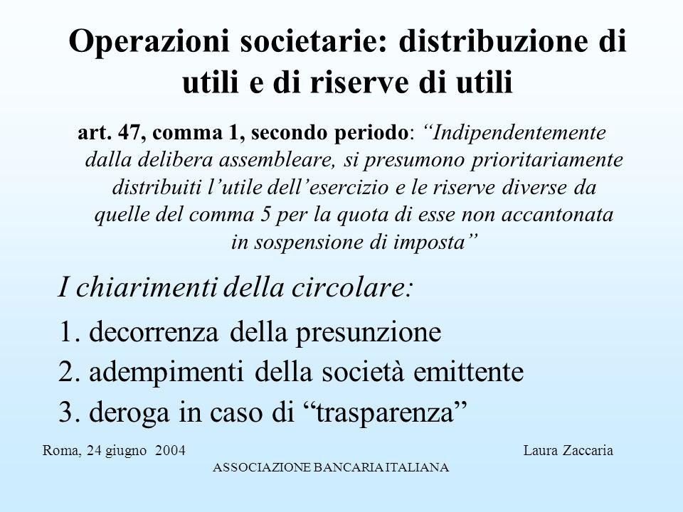 Operazioni societarie: distribuzione di utili e di riserve di utili art. 47, comma 1, secondo periodo: Indipendentemente dalla delibera assembleare, s
