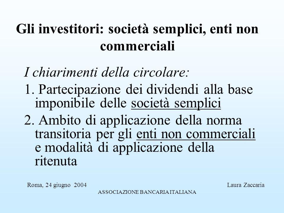 Gli investitori: società semplici, enti non commerciali I chiarimenti della circolare: 1. Partecipazione dei dividendi alla base imponibile delle soci