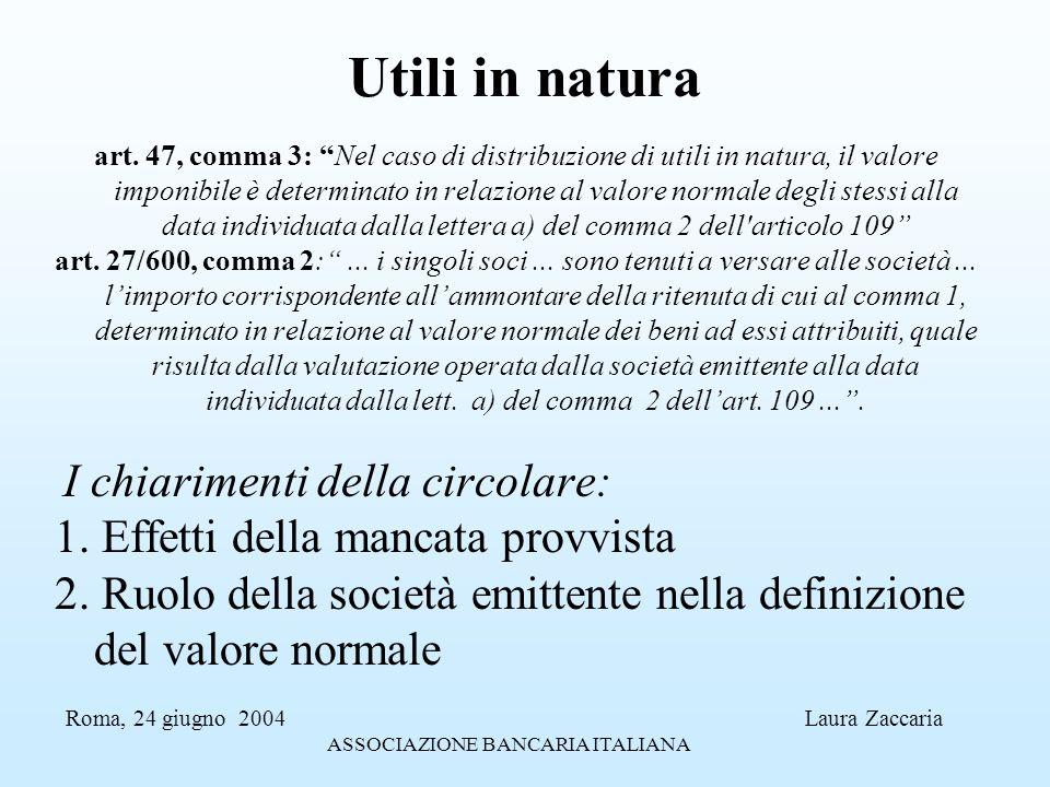 Utili in natura art. 47, comma 3: Nel caso di distribuzione di utili in natura, il valore imponibile è determinato in relazione al valore normale degl