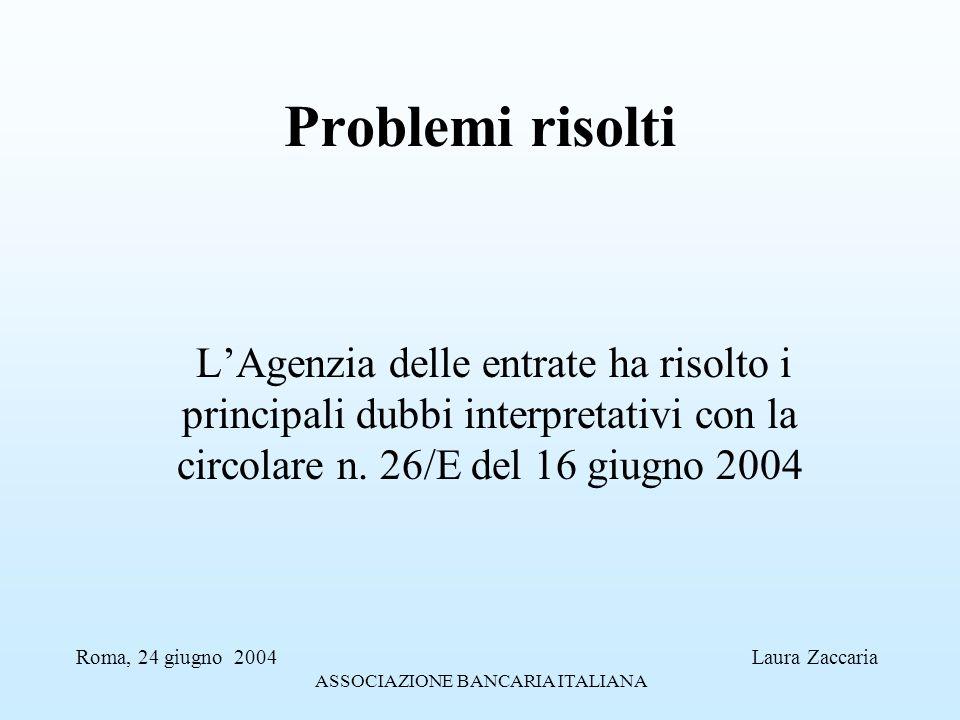 Problemi risolti LAgenzia delle entrate ha risolto i principali dubbi interpretativi con la circolare n. 26/E del 16 giugno 2004 Roma, 24 giugno 2004