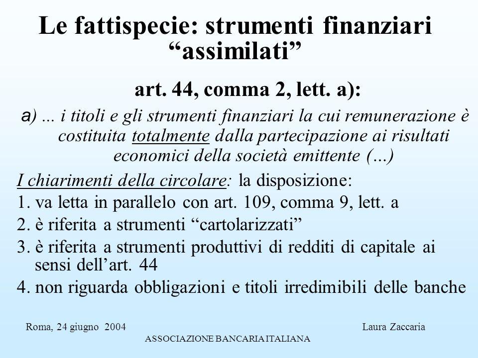 Le fattispecie: strumenti finanziari assimilati art. 44, comma 2, lett. a): a )... i titoli e gli strumenti finanziari la cui remunerazione è costitui