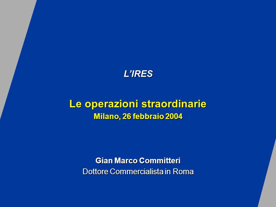 LIRES Le operazioni straordinarie Milano, 26 febbraio 2004 Gian Marco Committeri Dottore Commercialista in Roma