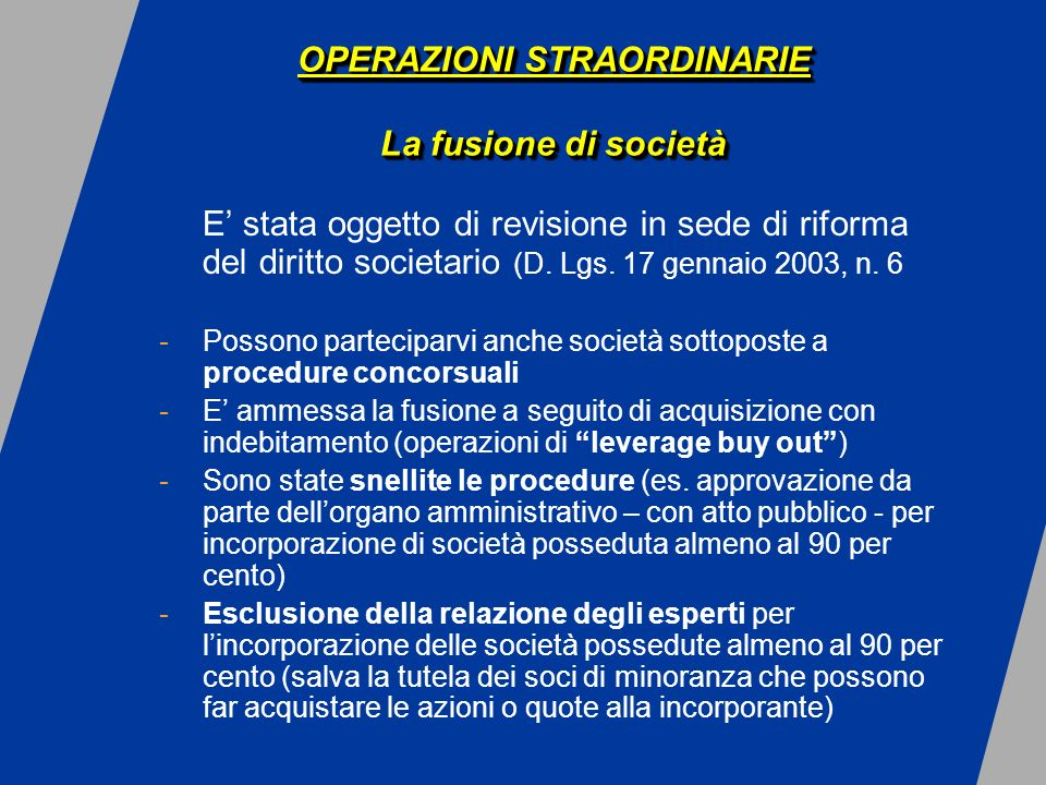 OPERAZIONI STRAORDINARIE La fusione di società E stata oggetto di revisione in sede di riforma del diritto societario (D.