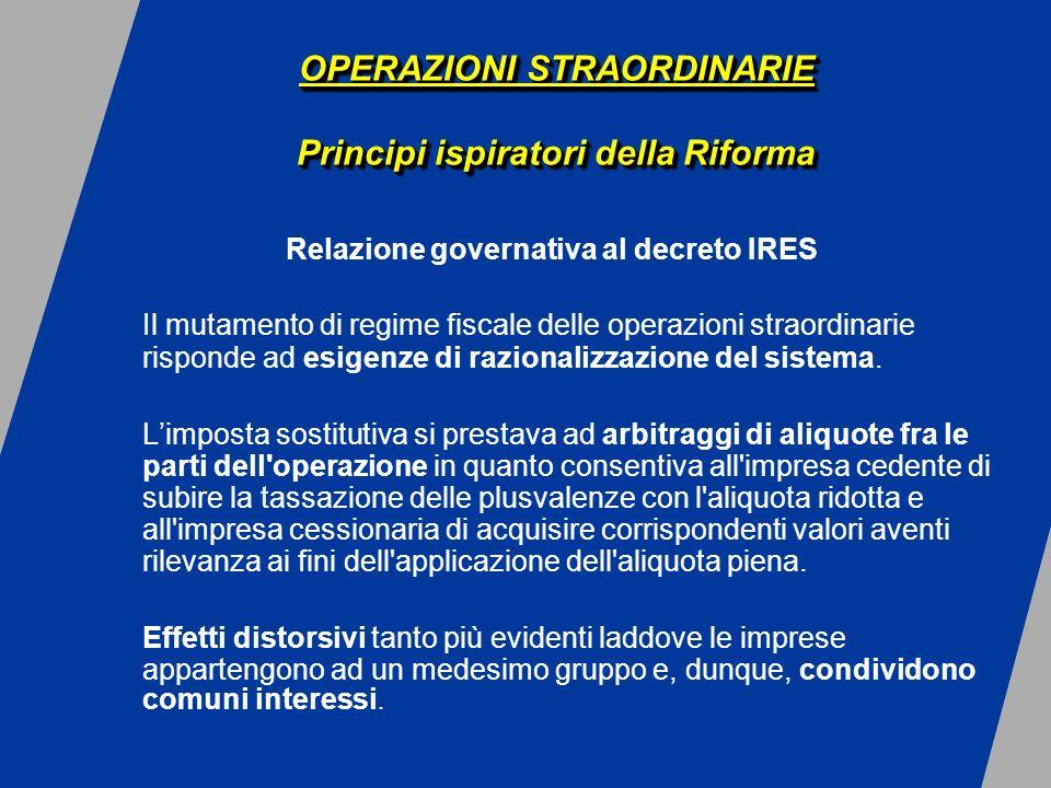 Relazione governativa al decreto IRES Il mutamento di regime fiscale delle operazioni straordinarie risponde ad esigenze di razionalizzazione del sistema.