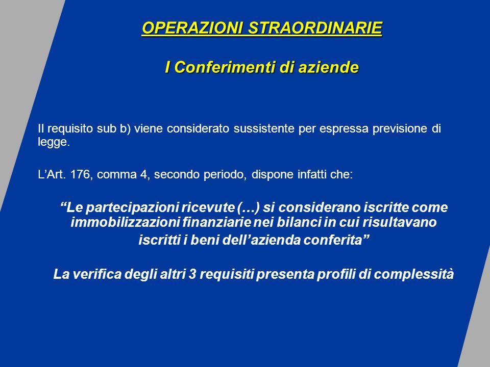 OPERAZIONI STRAORDINARIE I Conferimenti di aziende OPERAZIONI STRAORDINARIE I Conferimenti di aziende Il requisito sub b) viene considerato sussistente per espressa previsione di legge.