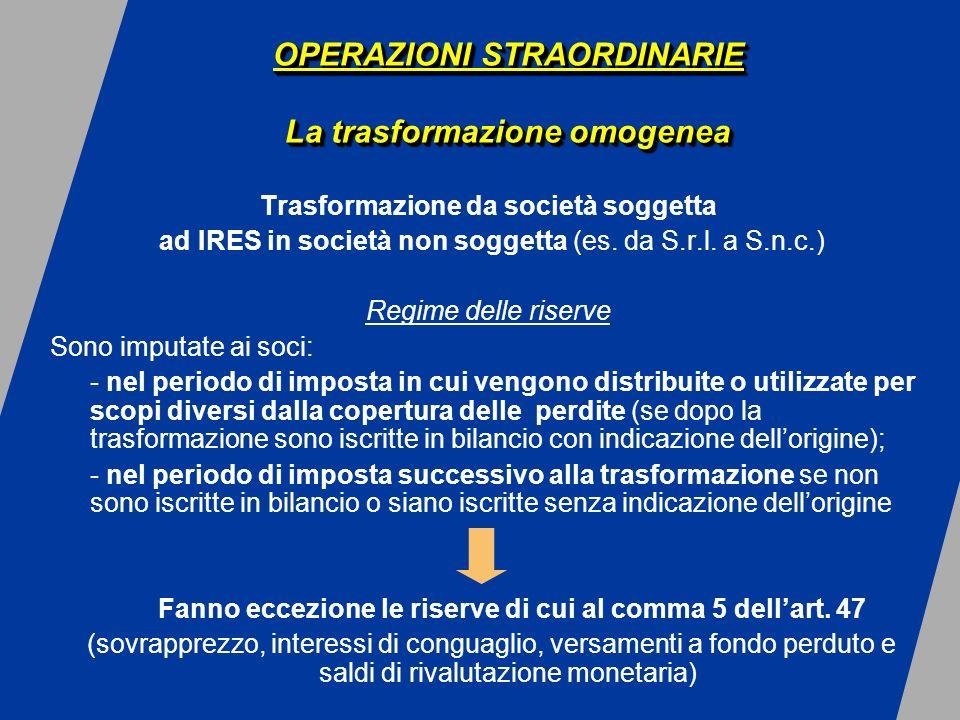 OPERAZIONI STRAORDINARIE La trasformazione omogenea Trasformazione da società soggetta ad IRES in società non soggetta (es.