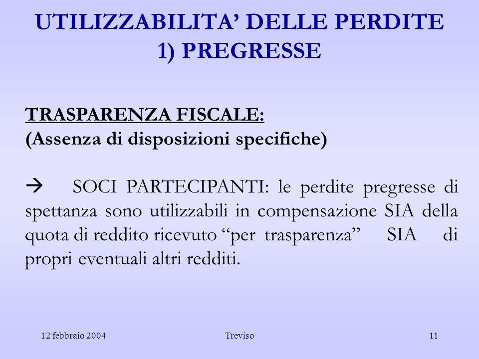 12 febbraio 2004Treviso11 UTILIZZABILITA DELLE PERDITE 1) PREGRESSE TRASPARENZA FISCALE: (Assenza di disposizioni specifiche) SOCI PARTECIPANTI: le pe