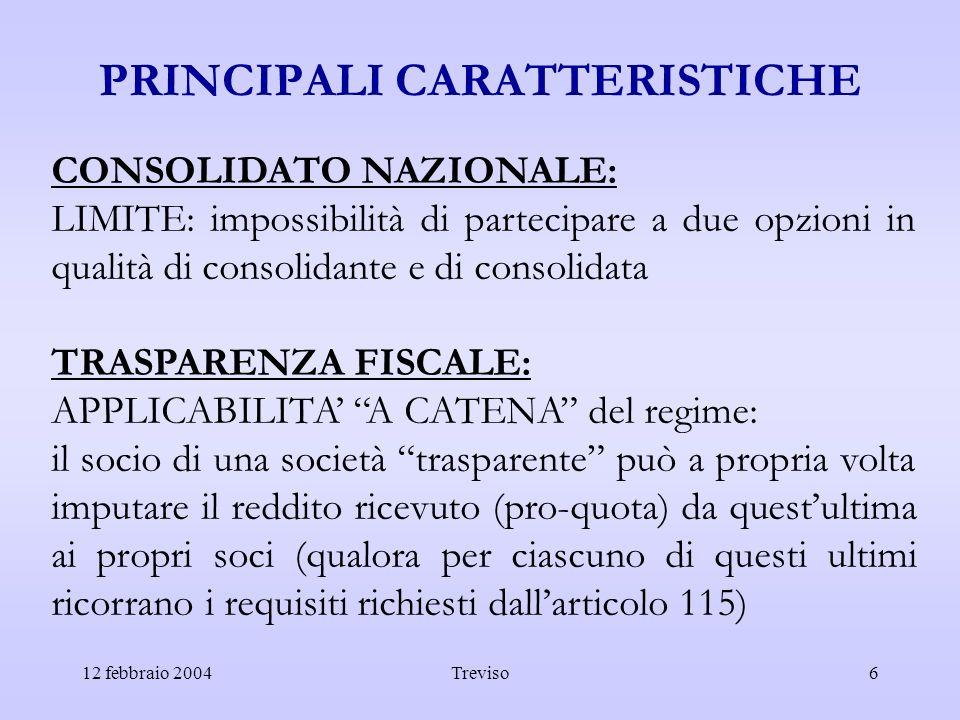 12 febbraio 2004Treviso6 PRINCIPALI CARATTERISTICHE CONSOLIDATO NAZIONALE: LIMITE: impossibilità di partecipare a due opzioni in qualità di consolidan